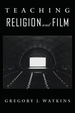 Book Teaching Religion and Film by Gregory J Watkins