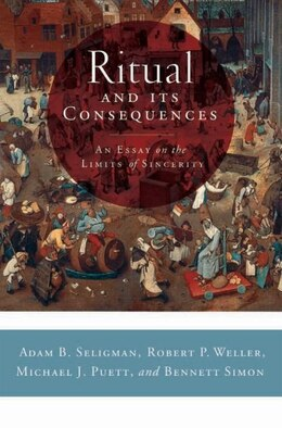 Book Ritual and its Consequences: An Essay on the Limits of Sincerity by Adam B. Seligman