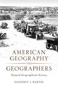 Book American Geography and Geographers: Toward Geographical Science by Geoffrey J. Martin