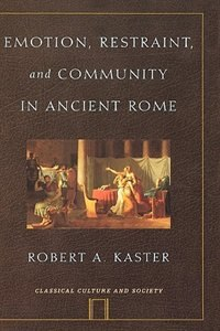 Book Emotion, Restraint, and Community in Ancient Rome by Robert Kaster