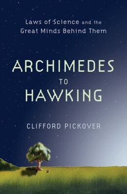 Book Archimedes to Hawking: Laws of Science and the Great Minds Behind Them by Clifford Pickover