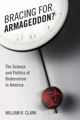 Book The Science and Politics of the Bioterrorist Threat in America: The Science and Politics of… by William R Clark