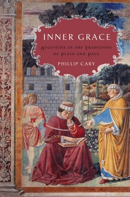 Book Inner Grace: Augustine in the Traditions of Plato and Paul by Phillip Carr