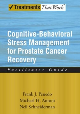 Book Cognitive-Behavioral Stress Management for Prostate Cancer Recovery Facilitator Guide by Frank J. Penedo