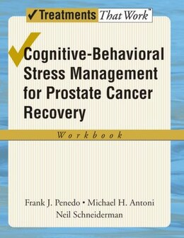 Book Cognitive-Behavioral Stress Management for Prostate Cancer Recovery Workbook by Frank J. Penedo