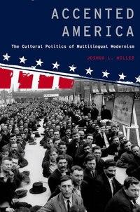 Accented America: The Cultural Politics of Multilingual Modernism