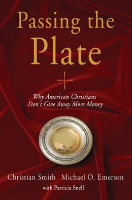 Book Passing the Plate: Why American Christians Dont Give Away More Money by Christian Smith