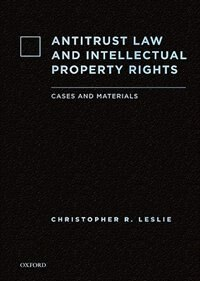 Book Antitrust Law and Intellectual Property Rights: Cases and Materials by Christopher R. Leslie