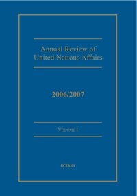 Annual Review of United Nations Affairs: 2006/2007 Volume 1