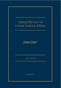 Annual Review of United Nations Affairs: 2006/2007 Volume 2