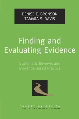 Book Finding and Evaluating Evidence: Systematic Reviews and Evidence-Based Practice by Denise E. Bronson
