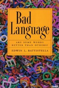 Book Bad Language: Are Some Words Better Than Others? by Edwin Battistella