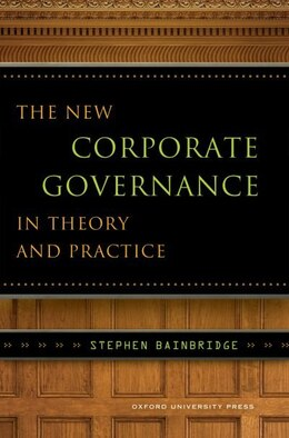 Book The New Corporate Governance in Theory and Practice by Stephen Bainbridge