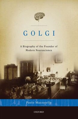 Book Golgi: A Biography of the Founder of Modern Neuroscience by Paolo Mazzarello