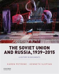 The Soviet Union and Russia, 1939-2015: A History in Documents