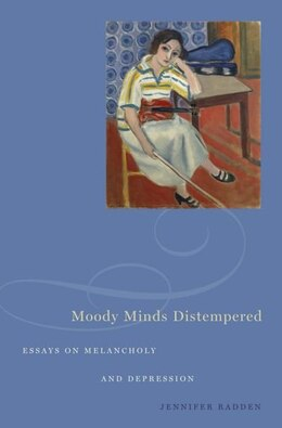 Book Moody Minds Distempered Essays on Melancholy and Depression by Jennifer Radden