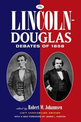 Book The Lincoln-Douglas Debates: 150th Anniversary Edition by Robert W Johannsen