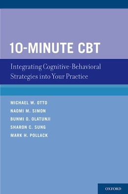 Book 10-Minute CBT: Integrating Cognitive-Behavioral Strategies Into Your Practice by Michael W. Otto