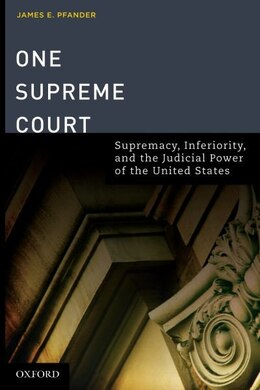 Book One Supreme Court: Supremacy, Inferiority, and the Judicial Department of the United States by James E Pfander