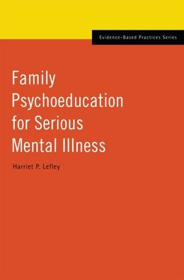 Book Family Psychoeducation for Serious Mental Illness by Harriet P. Lefley
