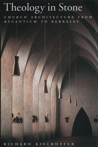 Theology in Stone: Church Architecture From Byzantium to Berkeley