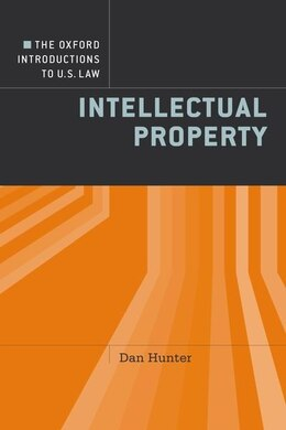 Book The Oxford Introductions to U.S. Law: Intellectual Property by Dan Hunter