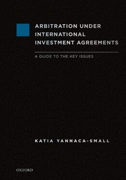 Book Arbitration Under International Investment Agreements: A Guide to the Key Issues by Katia Yannaca-Small
