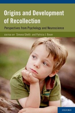 Book Origins and Development of Recollection: Perspectives from Psychology and Neuroscience by Simona Ghetti