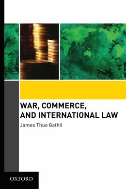 Book War, Commerce, and International Law by James Thuo Gathii