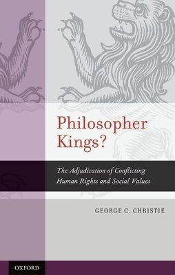 Book Philosopher Kings?: The Adjudication Of Conflicting Human Rights And Social Values by George C. Christie