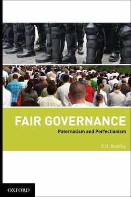 Book Fair Governance: Paternalism and Perfectionism by Francis H. Buckley