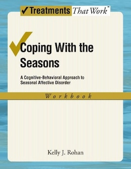 Book Coping with the Seasons A Cognitive Behavioral Approach to Seasonal Affective Disorder Workbook by Kelly J Rohan