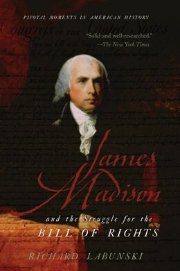 Book James Madison and the Struggle for the Bill of Rights by Richard Labunski