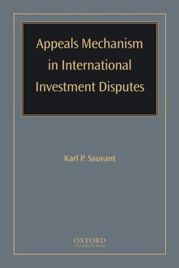 Book Appeals Mechanism in International Investment Disputes by Karl P Sauvant
