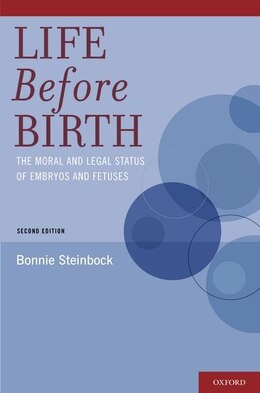 Book Life Before Birth: The Moral and Legal Status of Embryos and Fetuses, Second Edition by Bonnie Steinbock