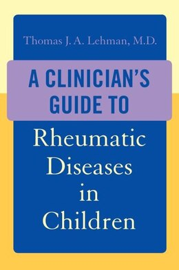 Book A Clinicians Guide to Rheumatic Diseases in Children by Thomas J.A. Lehman