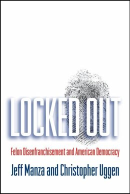 Book Locket Out: Felon Disenfranchisement and American Democracy by Jeff Manza