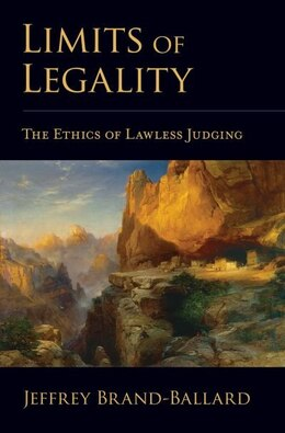 Book Limits of Legality: The Ethics of Lawless Judging by Jeffrey Brand-Ballard