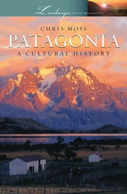 Book Patagonia: A Cultural History by Chris Moss