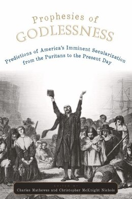 Book Prophesies Of Godlessness: Predictions of Americas Iminent Secularization from the Puritans to… by Charles T. Mathewes