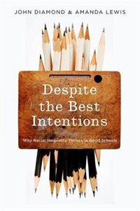 Book Despite the Best Intentions: Why Racial Inequality Thrives in Good Schools by Amanda Lewis