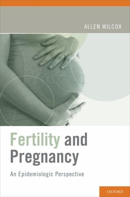 Book Fertility and Pregnancy: An Epidemiologic Perspective by Allen J. Wilcox