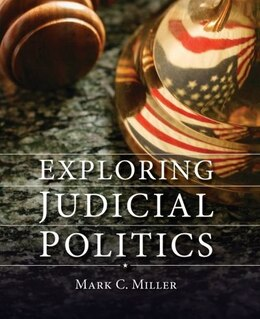 Book Exploring Judicial Politics by Mark C. Miller