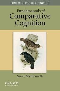Fundamentals of Comparative Cognition
