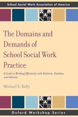Book The Domains and Demands of School Social Work Practice: A Guide to Working Effectively with… by Michael S Kelly