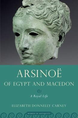 Book Arsinoe of Egypt and Macedon: A Royal Life by Elizabeth Donnelly Carney