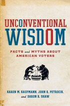Unconventional Wisdom: Facts and Myths About American Voters