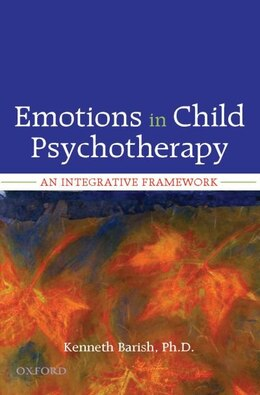 Book Emotions in Child Psychotherapy: An Integrative Framework by Kenneth Barish