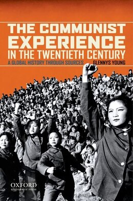 Book The Communist Experience in the Twentieth Century: A Global History through Sources by Glennys Young