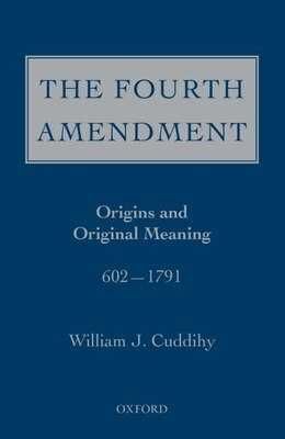 Book The Fourth Amendment: Origins and Original Meaning 602 - 1793 by William J. Cuddihy